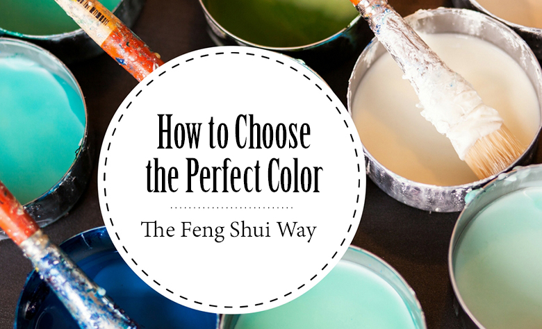 How to Choose the Perfect Color – the Feng Shui Way