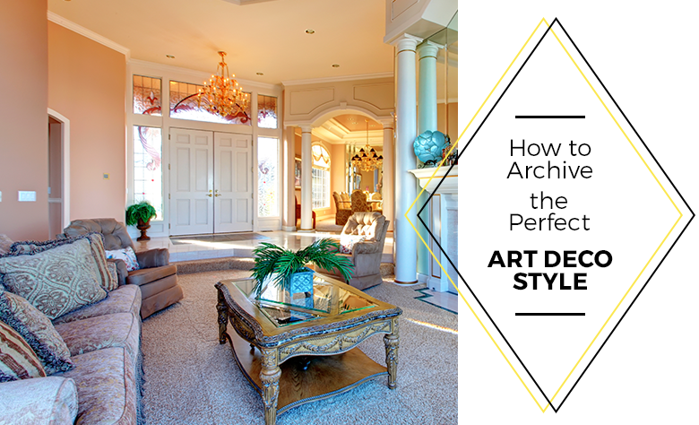 How To Achieve The Perfect Art Deco Style